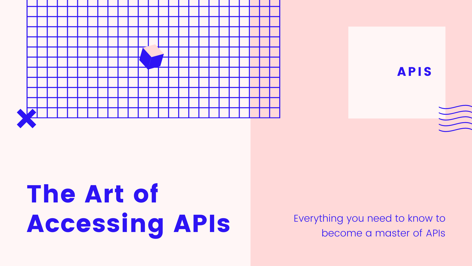 Art of accessing APIs - everything you need to know to become a master of APIs.